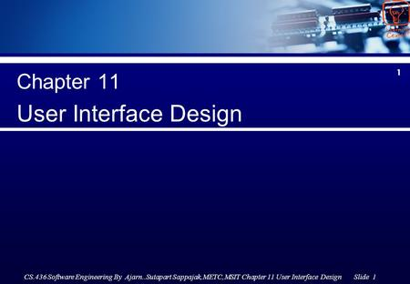 CS.436 Software Engineering By Ajarn..Sutapart Sappajak,METC,MSIT Chapter 11 User Interface Design Slide 1 1 Chapter 11 User Interface Design.