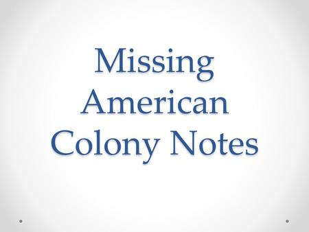 Missing American Colony Notes. Mid-Atlantic Colonies Known for great diversity Colonies are: New York, New Jersey, Pennsylvania, and Delaware Proprietary.
