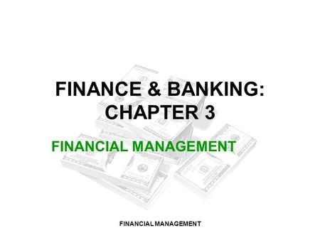 FINANCIAL MANAGEMENT FINANCE & BANKING: CHAPTER 3 FINANCIAL MANAGEMENT.