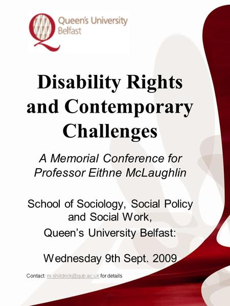 Disability Rights and Contemporary Challenges A Memorial Conference for Professor Eithne McLaughlin School of Sociology, Social Policy and Social Work,