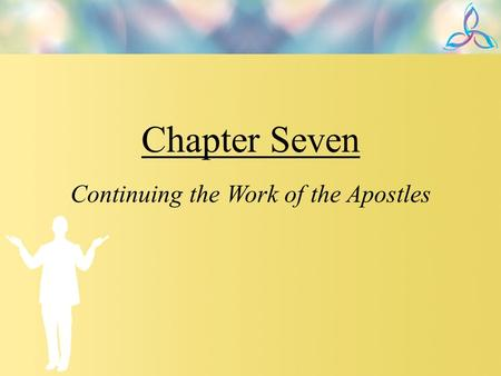 Chapter Seven Continuing the Work of the Apostles.