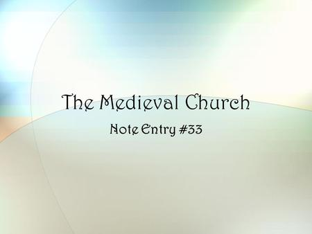 The Medieval Church Note Entry #33. During the medieval era the Catholic Church was the most powerful influence in western Europe. It filled the role.