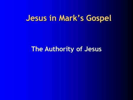 Jesus in Mark's Gospel The Authority of Jesus. Jesus Peter Mark.