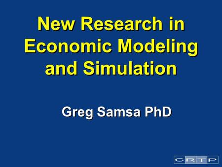 New Research in Economic Modeling and Simulation Greg Samsa PhD.