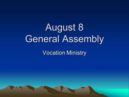 August 8 General Assembly Vocation Ministry. COMMUNITY PRAYER FOR VOCATIONS GOD our Father, we entrust to you the young men and women of the world, with.