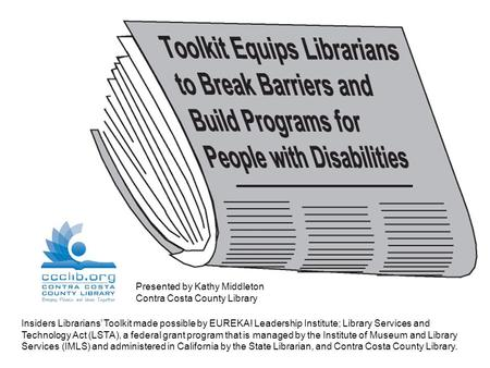 Insiders Librarians' Toolkit made possible by EUREKA! Leadership Institute; Library Services and Technology Act (LSTA), a federal grant program that is.