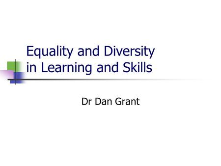 Equality and Diversity in Learning and Skills Dr Dan Grant.