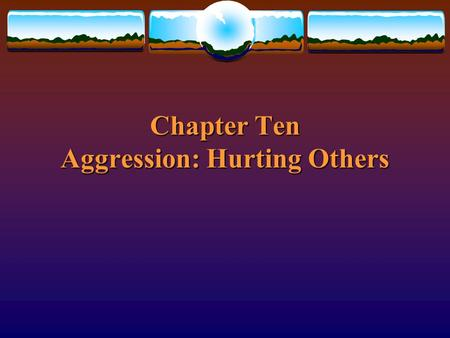 Chapter Ten Aggression: Hurting Others. What is aggression?  Hostile aggression  Instrumental aggression Copyright © 1999 by The McGraw-Hill Companies,