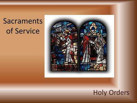Sacraments of Service Holy Orders. Consecrated to God's People The meaning of Ordination – Baptized men are ordained for permanent ministry in the Church.
