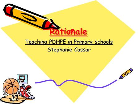 RationaleRationale Teaching PDHPE in Primary schools Stephanie Cassar.