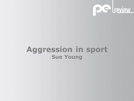 Aggression in sport Sue Young. Aggression in sport Definitions Aggression: Uncontrolled Intent to harm Outside the rules Reactive Assertion: Controlled.