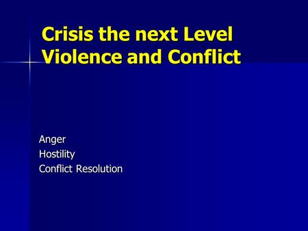 Crisis the next Level Violence and Conflict AngerHostility Conflict Resolution.