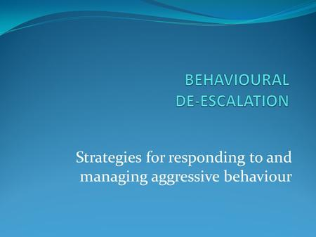 Strategies for responding to and managing aggressive behaviour.