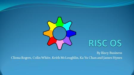 By Riscy Business Cliona Rogers, Colin White, Keith McLoughlin, Ka Yu Chan and James Hynes.
