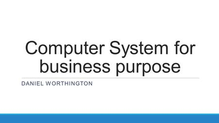Computer System for business purpose DANIEL WORTHINGTON.