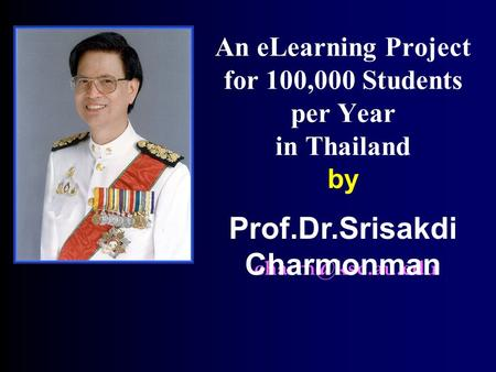 An eLearning Project for 100,000 Students per Year in Thailand by Prof.Dr.Srisakdi Charmonman.