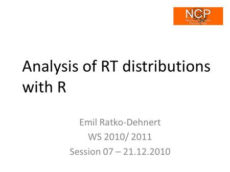 Analysis of RT distributions with R Emil Ratko-Dehnert WS 2010/ 2011 Session 07 – 21.12.2010.