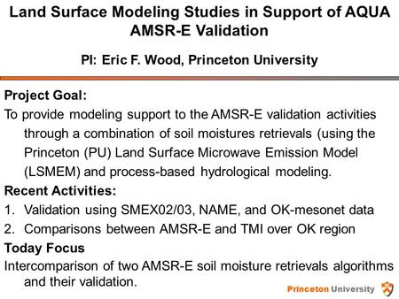 Land Surface Modeling Studies in Support of AQUA AMSR-E Validation PI: Eric F. Wood, Princeton University Project Goal: To provide modeling support to.