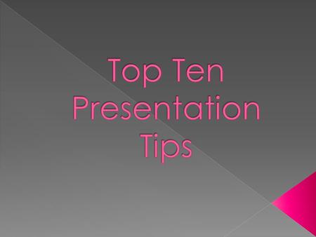  Who are you presenting to?  What do they want to know?  Deliver the presentation to meet the objectives of your audience.