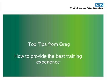 Top Tips from Greg How to provide the best training experience.