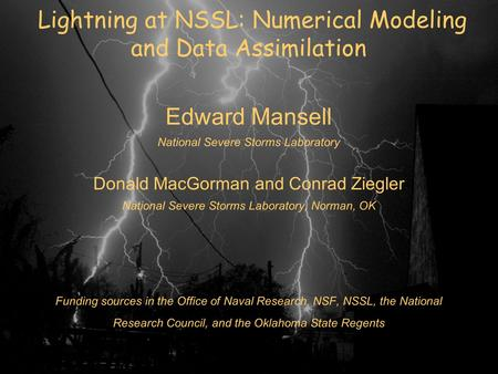 Edward Mansell National Severe Storms Laboratory Donald MacGorman and Conrad Ziegler National Severe Storms Laboratory, Norman, OK Funding sources in the.