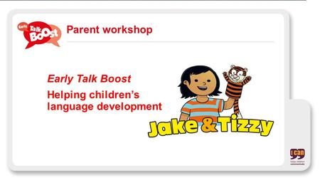 Parent workshop Early Talk Boost Helping children's language development.