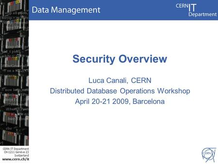 CERN IT Department CH-1211 Genève 23 Switzerland www.cern.ch/i t Security Overview Luca Canali, CERN Distributed Database Operations Workshop April 20-21.