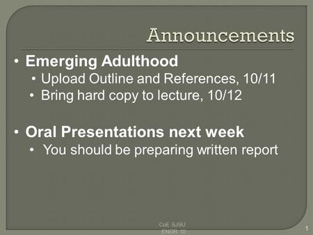 CoE SJSU ENGR 10 1 Emerging Adulthood Upload Outline and References, 10/11 Bring hard copy to lecture, 10/12 Oral Presentations next week You should be.