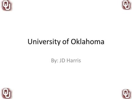 University of Oklahoma By: JD Harris. Where? Norman, Oklahoma.