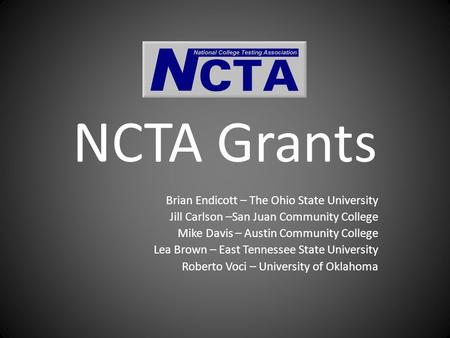 NCTA Grants Brian Endicott – The Ohio State University Jill Carlson –San Juan Community College Mike Davis – Austin Community College Lea Brown – East.