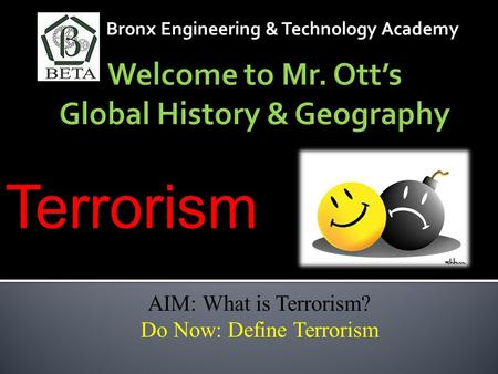 Bronx Engineering & Technology Academy AIM: What is Terrorism? Do Now: Define Terrorism Terrorism.