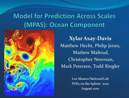 Xylar Asay-Davis Matthew Hecht, Philip Jones, Mathew Maltrud, Christopher Newman, Mark Petersen, Todd Ringler Los Alamos National Lab PDEs on the Sphere.