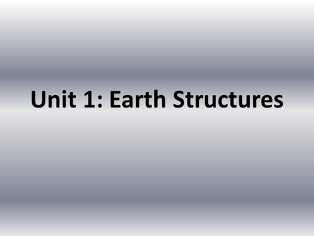 Unit 1: Earth Structures. Chapter 1: Earth's Layers.