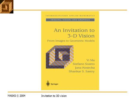 MASKS © 2004 Invitation to 3D vision. MASKS © 2004 Invitation to 3D vision Lecture 1 Overview and Introduction.