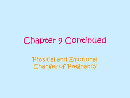 Chapter 9 Continued Physical and Emotional Changes of Pregnancy.