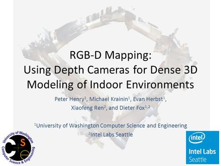 RGB-D Mapping: Using Depth Cameras for Dense 3D Modeling of Indoor Environments Peter Henry 1, Michael Krainin 1, Evan Herbst 1, Xiaofeng Ren 2, and Dieter.