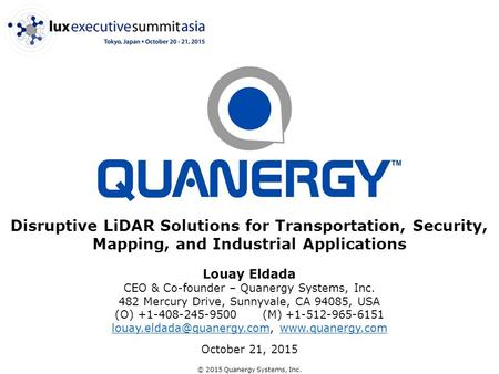 © 2015 Quanergy Systems, Inc. Disruptive LiDAR Solutions for Transportation, Security, Mapping, and Industrial Applications Louay Eldada CEO & Co-founder.