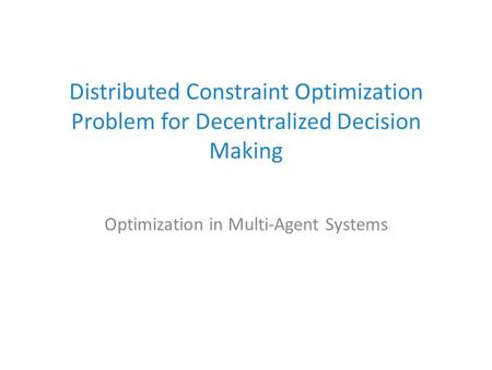 Distributed Constraint Optimization Problem for Decentralized Decision Making Optimization in Multi-Agent Systems.