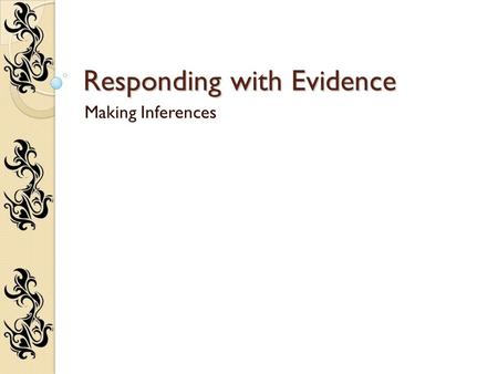 Responding with Evidence Making Inferences. Response Essay Structure Introduction Body Conclusion -Present the topic being discussed to readers -Thesis: