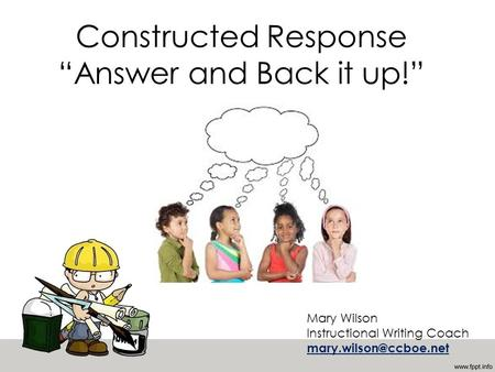 "Constructed Response ""Answer and Back it up!"" Mary Wilson Instructional Writing Coach"