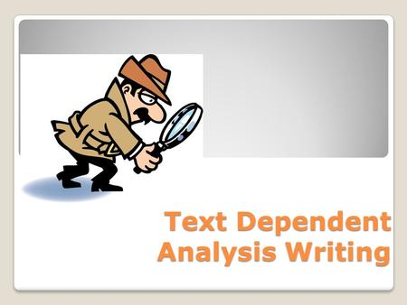 Text Dependent Analysis Writing. What does text dependent analysis mean? Let's break it down…