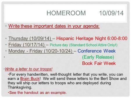 HOMEROOM10/09/14 Write these important dates in your agenda: Thursday (10/09/14) – Hispanic Heritage Night 6:00-8:00 Friday (10/17/14) – Picture day (Standard.