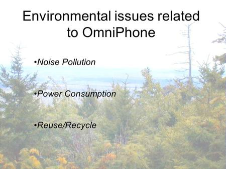 Environmental issues related to OmniPhone Noise Pollution Power Consumption Reuse/Recycle.