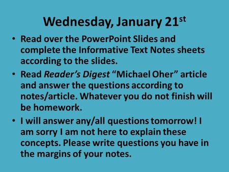 "Wednesday, January 21 st Read over the PowerPoint Slides and complete the Informative Text Notes sheets according to the slides. Read Reader's Digest ""Michael."