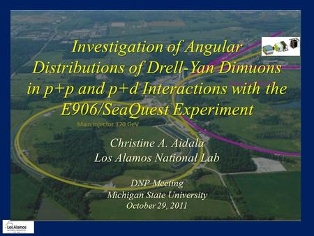 Investigation of Angular Distributions of Drell-Yan Dimuons in p+p and p+d Interactions with the E906/SeaQuest Experiment Christine A. Aidala Los Alamos.