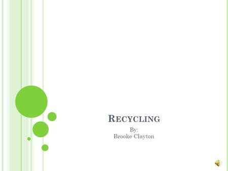 R ECYCLING By: Brooke Clayton D ID Y OU K NOW … In the United States, there are 4 MILLION plastic bottles being used every hour! For every ton of recycled.