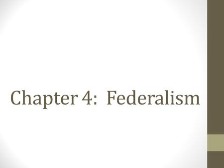 Chapter 4: Federalism. Why Federalism? The Framers were dedicated to the concept of limited government. They were convinced… The governmental power poses.