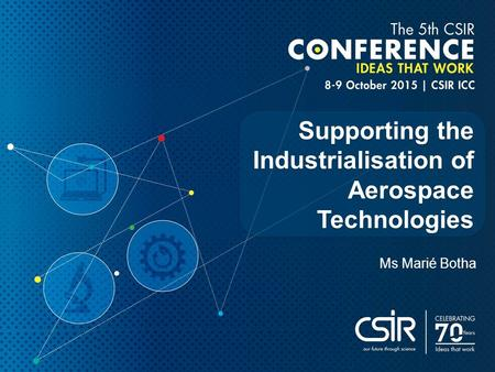 Ms Marié Botha Supporting the Industrialisation of Aerospace Technologies.