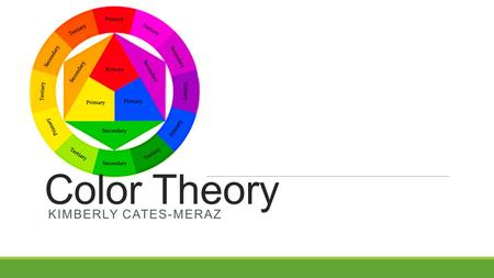 Color Theory KIMBERLY CATES-MERAZ. Choosing the Right Color the most effective color choices go beyond just personal preference colors have an extraordinary.