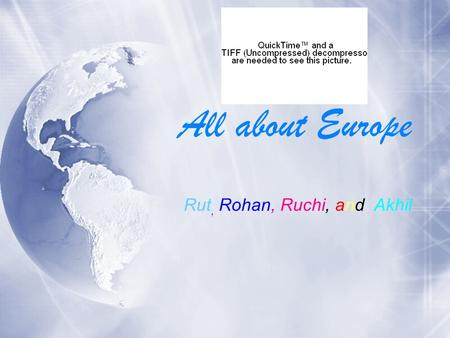 All about Europe Rut, Rohan, Ruchi, and Akhil. Physical Appearance Oceans and Continents that surrounds our continent Asia Africa Pacific Ocean Arctic.